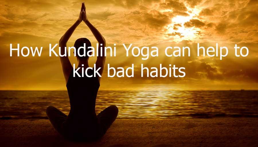 How Kundalini Yoga Can Help To Kick Bad Habits